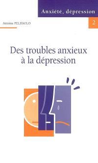 Des troubles anxieux à la dépression