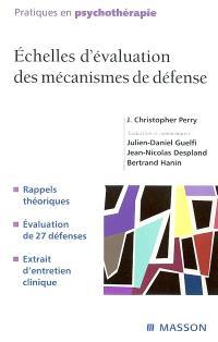 Echelles d'évaluation des mécanismes de défense : rappels théoriques, évaluation de 27 défenses, extrait d'entretien clinique