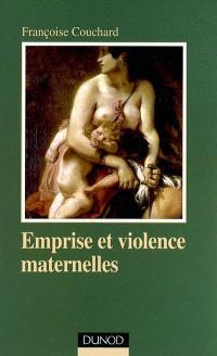 Emprise et violence maternelles : étude d'anthropologie psychanalytique