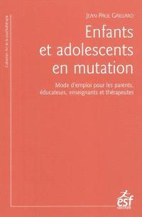 Enfants et adolescents en mutation : mode d'emploi pour les parents, éducateurs, enseignants et thérapeutes