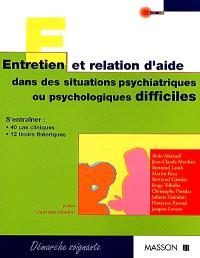 Entretien et relation d'aide dans des situations psychiatriques ou psychologiques difficiles : s'entraîner, 40 cas cliniques, 12 tiroirs théoriques
