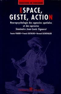 Espace, geste, action : neuropsychologie des agnosies spatiales et des apraxies : séminaire Jean-Louis Signoret
