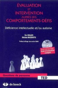 Evaluation et intervention auprès des comportements-défis : déficience intellectuelle et-ou autisme