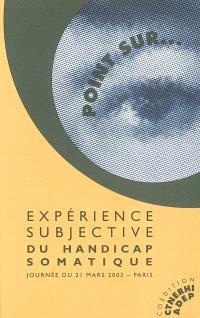 Expérience subjective du handicap somatique : journée d'étude du 21 mars 2002