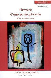 Histoire d'une schizophrénie : Jérémy, sa famille, la société