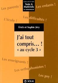 J'ai tout compris... ! au cycle 3 : recueil de fiches en français et en mathématiques à l'attention des éducateurs, rééducateurs et parents d'enfants présentant des troubles d'apprentissage