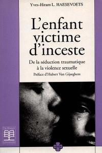 L'enfant victime d'inceste : de la séduction traumatique à la violence sexuelle : réflexion théorico-clinique sur la psychopathologie de l'inceste
