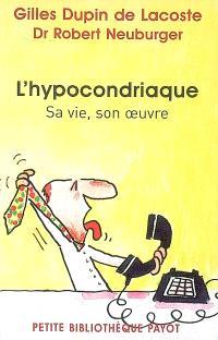 L'hypocondriaque : sa vie, son oeuvre