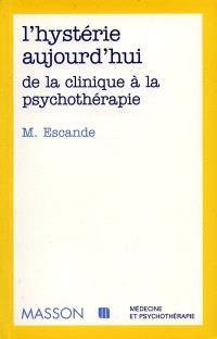 L'hystérie aujourd'hui, de la clinique à la psychothérapie