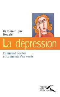 La dépression : comment l'éviter et comment s'en sortir