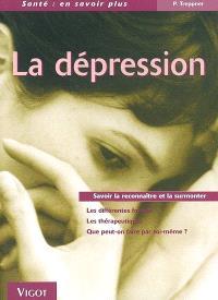 La dépression : savoir la reconnaître et la surmonter