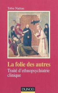 La folie des autres : traité d'ethnopsychiatrie clinique
