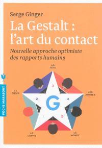 La gestalt, l'art du contact : nouvelle approche optimiste des rapports humains