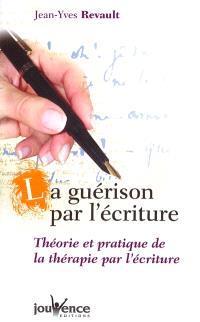 La guérison par l'écriture : théorie et pratique des pouvoirs de l'écriture