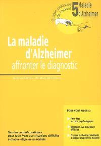 La maladie d'Alzheimer : affronter le diagnostic