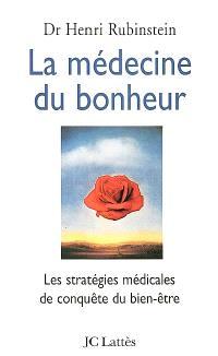 La médecine du bonheur : les stratégies médicales de conquête du bien-être