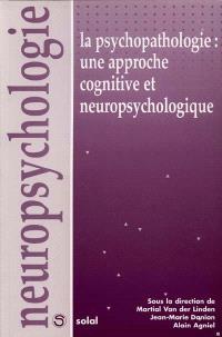 La psychopathologie : une approche cognitive et neuropsychologique