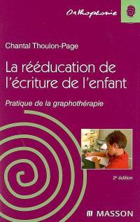 La rééducation de l'écriture de l'enfant : pratique de la graphothérapie