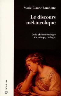 Le discours mélancolique : de la phénoménologie à la métapsychologie