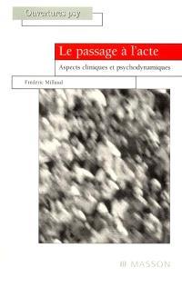 Le passage à l'acte : aspects cliniques et psychodynamiques
