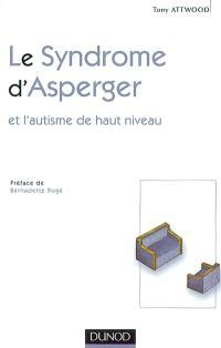 Le syndrome d'Asperger : et l'autisme de haut niveau