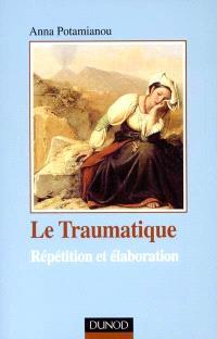Le traumatique : répétition et élaboration