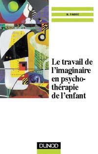 Le travail de l'imaginaire en psychothérapie de l'enfant : le rêve éveillé en psychothérapie