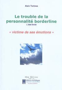 Le trouble de la personnalité borderline (l'état limite) : victime de ses émotions