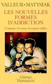 Les nouvelles formes d'addiction : l'amour, le sexe, les jeux vidéos