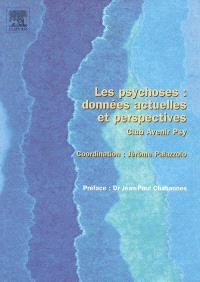 Les psychoses : données actuelles et perspectives