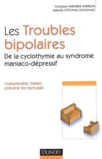 Les troubles bipolaires : de la cyclothymie au syndrome maniaco-dépressif : comprendre, traiter, prévenir les rechutes