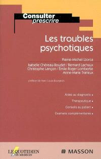 Les troubles psychotiques : aides au diagnostic, thérapeutique, conseils au patient, examens complémentaires