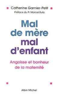 Mal de mère, mal d'enfant : angoisse et bonheur de la maternité