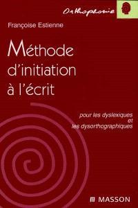 Méthode d'initiation à l'écrit pour les dyslexiques et les dysorthographiques