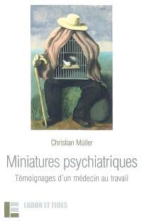 Miniatures psychiatriques : témoignages d'un médecin au travail