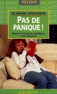 Pas de panique ! : manuel à l'usage des phobiques, des angoissés et des peureux