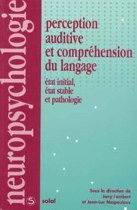 Perception auditive et compréhension du langage : état initial, état stable et pathologies