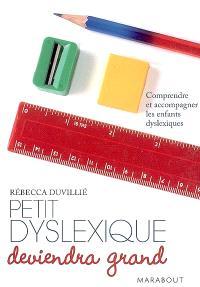 Petit dyslexique deviendra grand : comprendre et accompagner les enfants dyslexiques