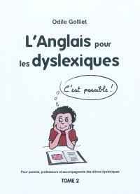 Pour parents, professeurs et accompagnateurs des élèves dyslexiques. Volume 2, L'anglais pour les dyslexiques