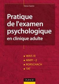 Pratique de l'examen psychologique en clinique adulte : épreuves d'intelligence, tests de personnalité, épreuves projectives