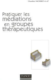 Pratiquer les médiations en groupes thérapeutiques
