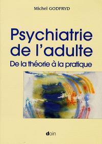 Psychiatrie de l'adulte : de la théorie à la pratique