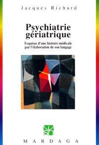 Psychiatrie gériatrique : esquisse d'une histoire médicale par l'élaboration de son langage
