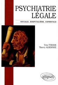 Psychiatrie légale : sociale, hospitalière, expertale