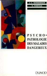 Psycho-pathologie des malades dangereux