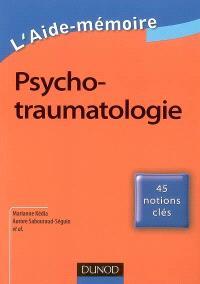 Psychotraumatologie : 45 notions clés