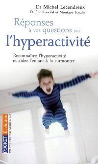 Réponses à vos questions sur l'hyperactivité : reconnaître l'hyperactivité et aider l'enfant à la surmonter