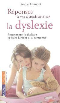 Réponses à vos questions sur la dyslexie : reconnaître la dyslexie et aider l'enfant à la surmonter