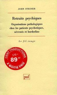 Retraits psychiques : organisations pathologiques chez les patients psychotiques, névrosés et borderline