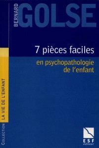 Sept pièces faciles : en psychopathologie de l'enfant